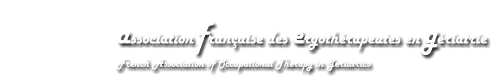 association française des ergothérapeutes en gériatrie French Association of Occupational Therapy in Geriatrics